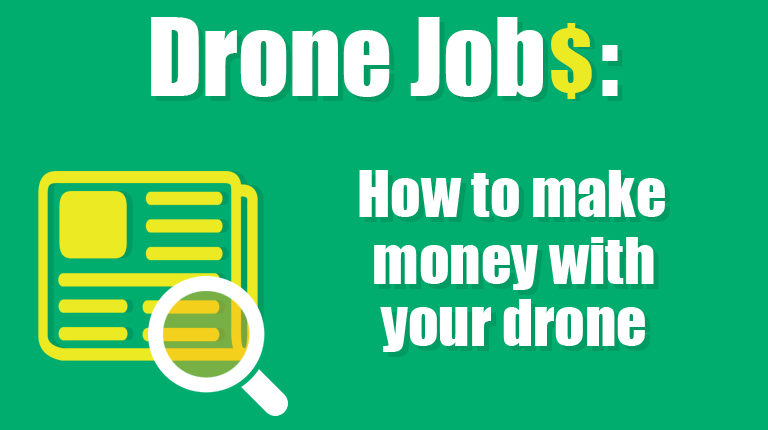 Drone Jobs: How to make money with your drone